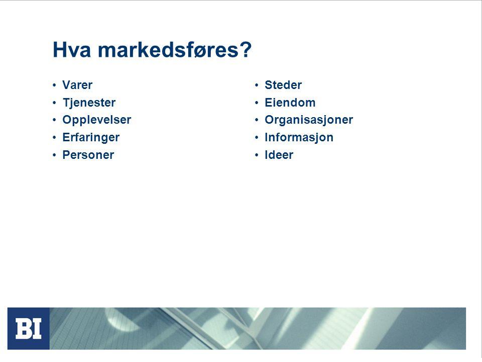 Hva markedsføres? • Varer • Tjenester • Opplevelser • Erfaringer • Personer • Steder • Eiendom • Organisasjoner • Informasjon • Ideer
