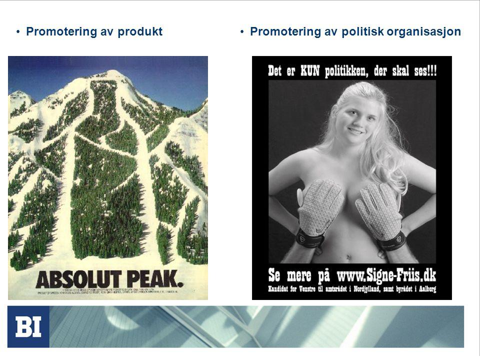 • Promotering av produkt • Promotering av politisk organisasjon