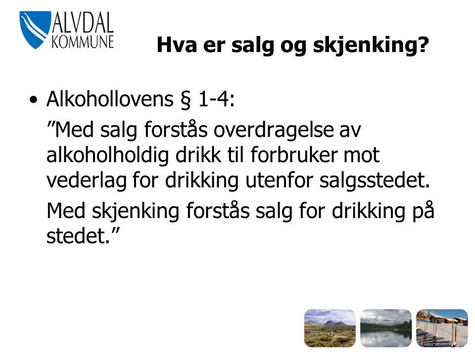 """Hva er salg og skjenking? •Alkohollovens § 1-4: """"Med salg forstås overdragelse av alkoholholdig drikk til forbruker mot vederlag for drikking utenfor"""