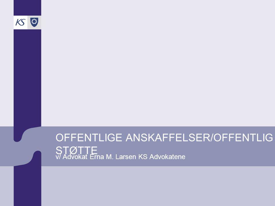 OFFENTLIGE ANSKAFFELSER/OFFENTLIG STØTTE v/ Advokat Erna M. Larsen KS Advokatene