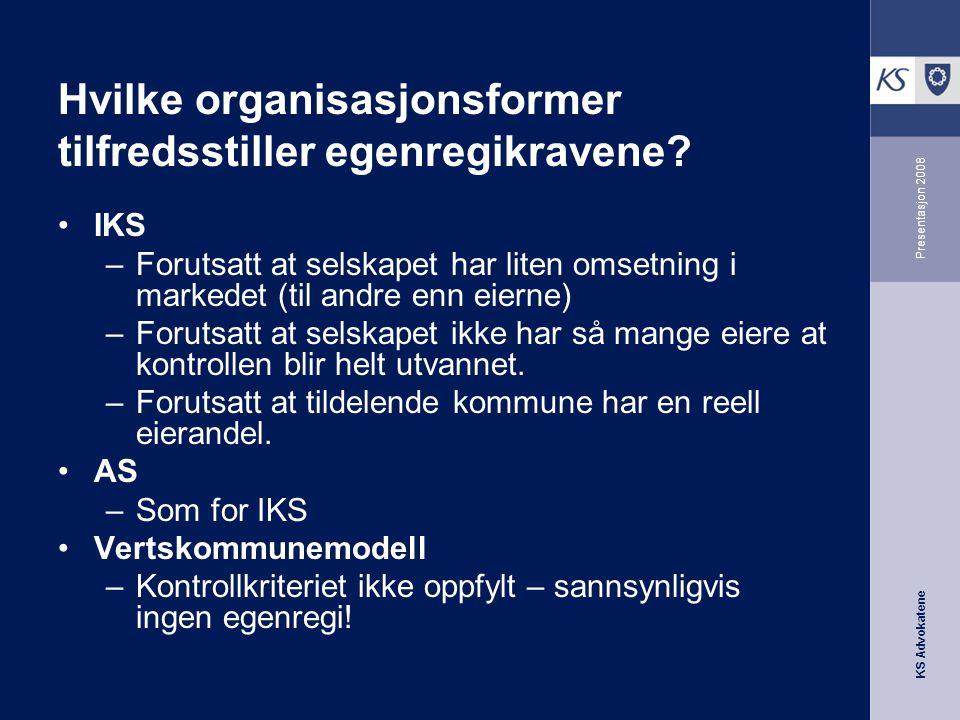 KS Advokatene Presentasjon 2008 Hvilke organisasjonsformer tilfredsstiller egenregikravene? •IKS –Forutsatt at selskapet har liten omsetning i markede