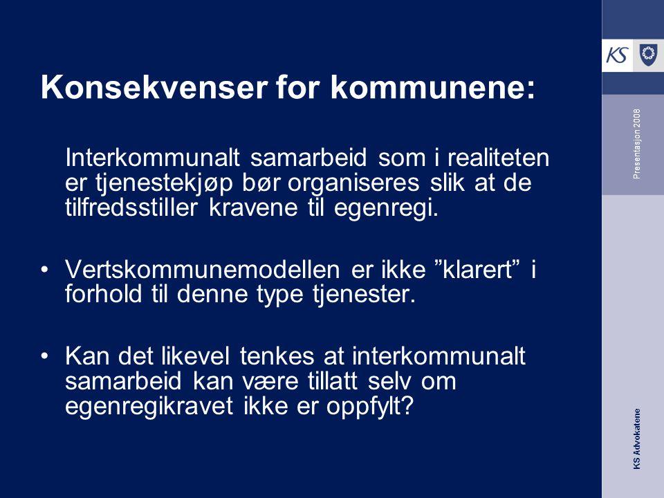 KS Advokatene Presentasjon 2008 Konsekvenser for kommunene: Interkommunalt samarbeid som i realiteten er tjenestekjøp bør organiseres slik at de tilfr