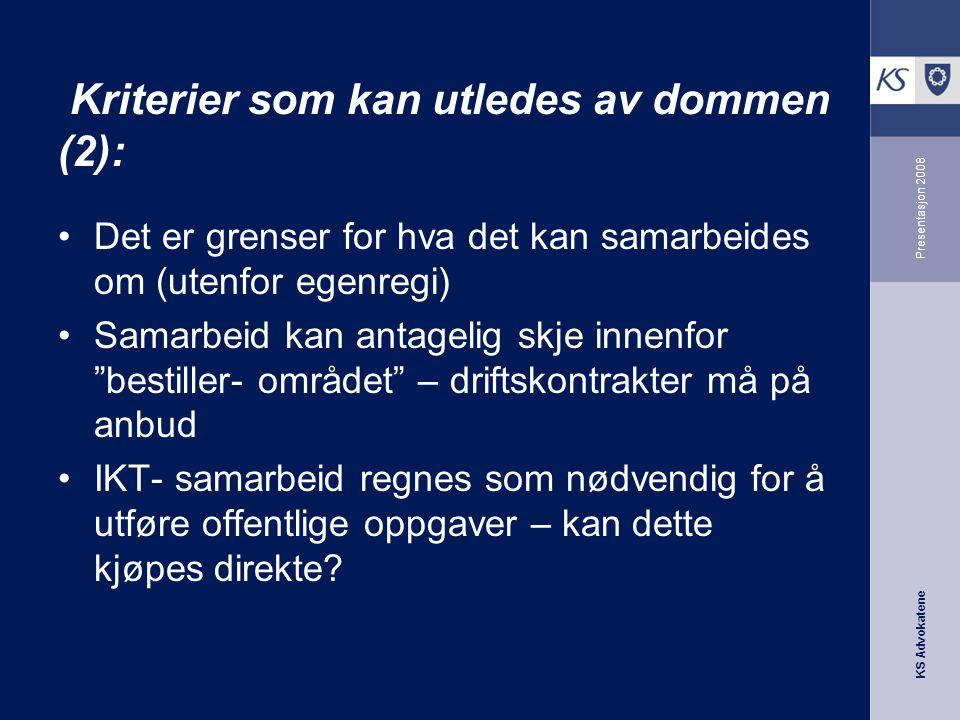 KS Advokatene Presentasjon 2008 Kriterier som kan utledes av dommen (2): •Det er grenser for hva det kan samarbeides om (utenfor egenregi) •Samarbeid