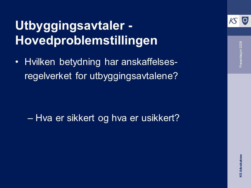 KS Advokatene Presentasjon 2008 Utbyggingsavtaler - Hovedproblemstillingen •Hvilken betydning har anskaffelses- regelverket for utbyggingsavtalene? –H