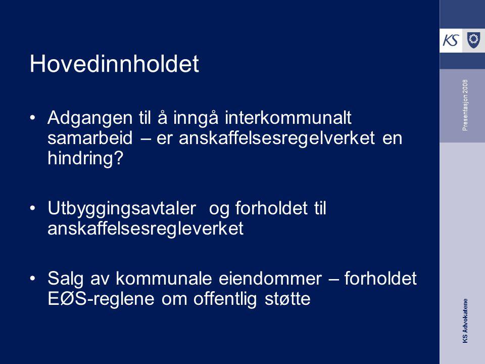 KS Advokatene Presentasjon 2008 Hovedinnholdet •Adgangen til å inngå interkommunalt samarbeid – er anskaffelsesregelverket en hindring? •Utbyggingsavt