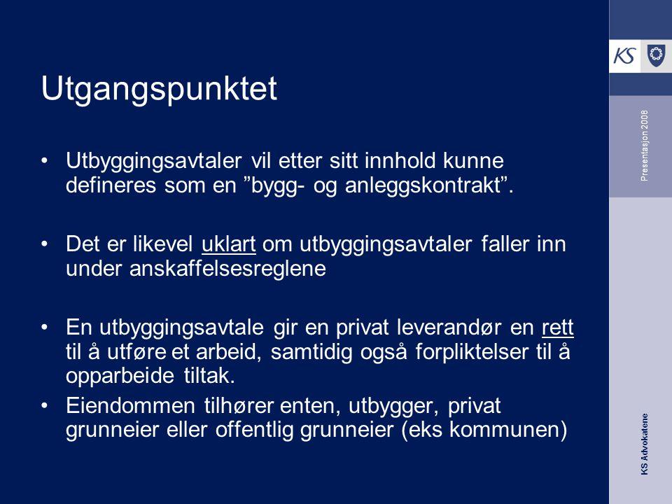 """KS Advokatene Presentasjon 2008 Utgangspunktet •Utbyggingsavtaler vil etter sitt innhold kunne defineres som en """"bygg- og anleggskontrakt"""". •Det er li"""