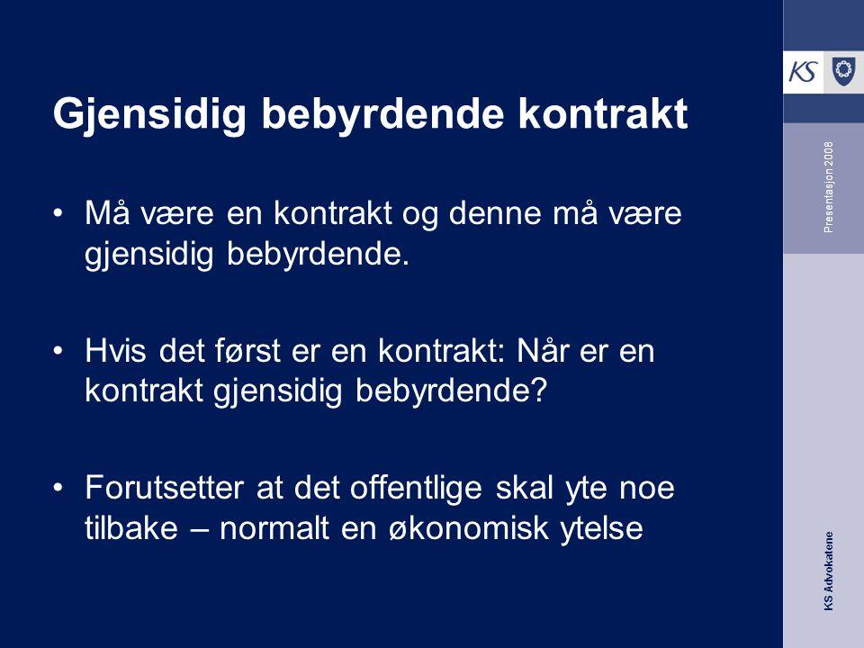 KS Advokatene Presentasjon 2008 Gjensidig bebyrdende kontrakt •Må være en kontrakt og denne må være gjensidig bebyrdende. •Hvis det først er en kontra