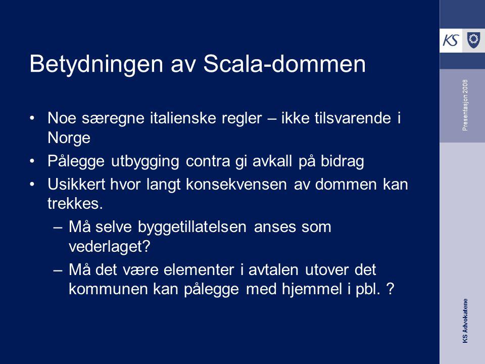 KS Advokatene Presentasjon 2008 Betydningen av Scala-dommen •Noe særegne italienske regler – ikke tilsvarende i Norge •Pålegge utbygging contra gi avk