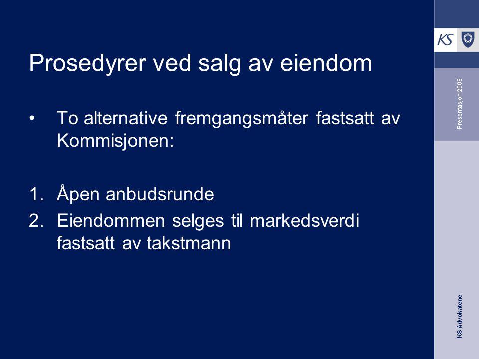 KS Advokatene Presentasjon 2008 Prosedyrer ved salg av eiendom •To alternative fremgangsmåter fastsatt av Kommisjonen: 1.Åpen anbudsrunde 2.Eiendommen