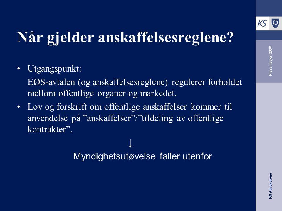 KS Advokatene Presentasjon 2008 Når gjelder anskaffelsesreglene? •Utgangspunkt: EØS-avtalen (og anskaffelsesreglene) regulerer forholdet mellom offent