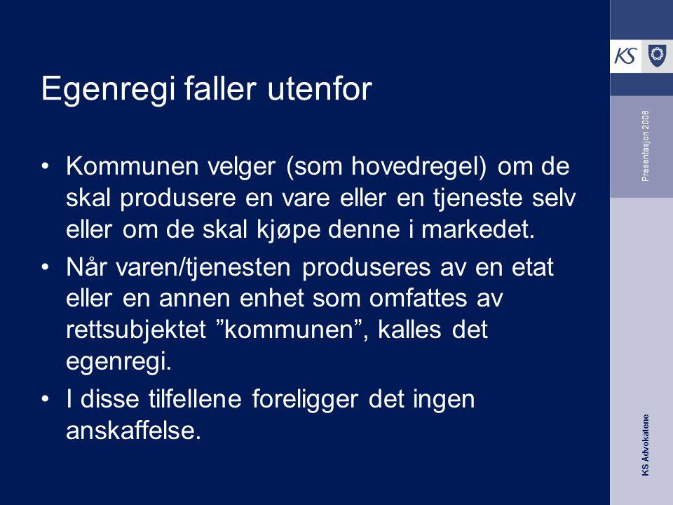KS Advokatene Presentasjon 2008 Egenregi faller utenfor •Kommunen velger (som hovedregel) om de skal produsere en vare eller en tjeneste selv eller om