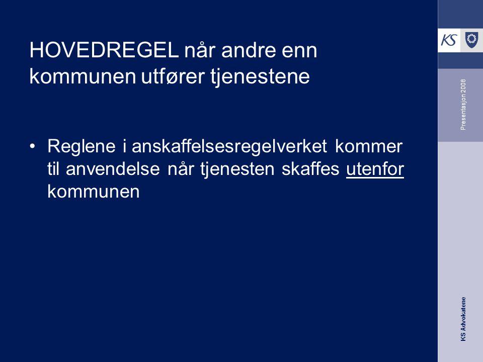 KS Advokatene Presentasjon 2008 HOVEDREGEL når andre enn kommunen utfører tjenestene •Reglene i anskaffelsesregelverket kommer til anvendelse når tjen