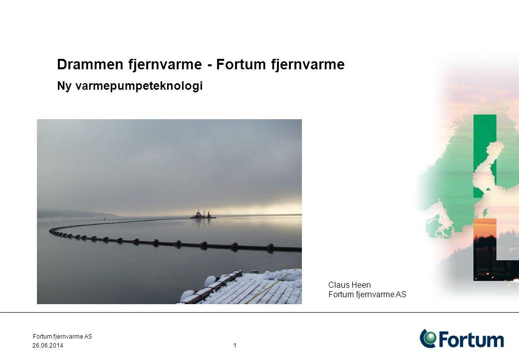 26.06.2014 Fortum fjernvarme AS 1 Drammen fjernvarme - Fortum fjernvarme Ny varmepumpeteknologi Claus Heen Fortum fjernvarme AS