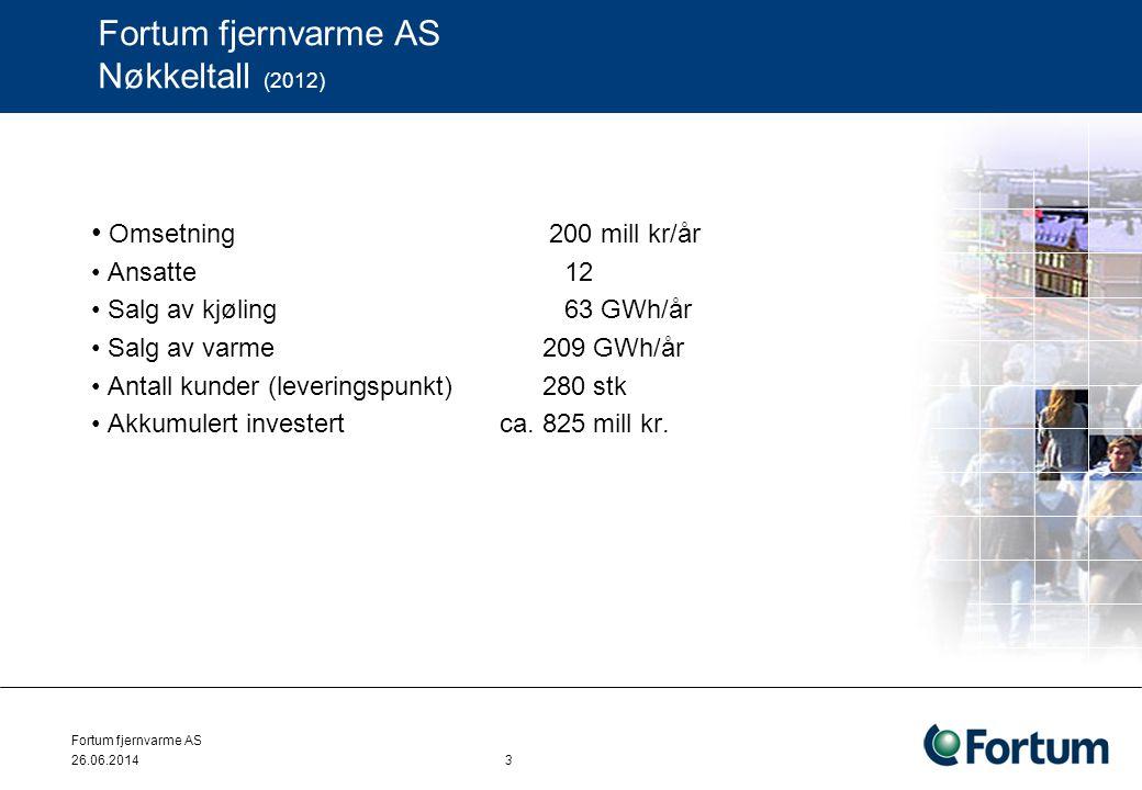 Fortum fjernvarme AS 26.06.2014 3 Fortum fjernvarme AS Nøkkeltall (2012) • Omsetning 200 mill kr/år • Ansatte 12 • Salg av kjøling 63 GWh/år • Salg av