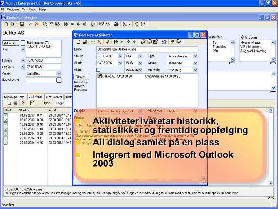  Aktiviteter ivaretar historikk, statistikker og fremtidig oppfølging  All dialog samlet på en plass  Integrert med Microsoft Outlook 2003