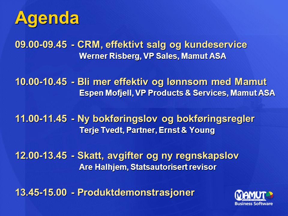 Agenda 09.00-09.45 - CRM, effektivt salg og kundeservice Werner Risberg, VP Sales, Mamut ASA Werner Risberg, VP Sales, Mamut ASA 10.00-10.45 - Bli mer effektiv og lønnsom med Mamut Espen Mofjell, VP Products & Services, Mamut ASA Espen Mofjell, VP Products & Services, Mamut ASA 11.00-11.45 - Ny bokføringslov og bokføringsregler Terje Tvedt, Partner, Ernst & Young Terje Tvedt, Partner, Ernst & Young 12.00-13.45 - Skatt, avgifter og ny regnskapslov Are Halhjem, Statsautorisert revisor Are Halhjem, Statsautorisert revisor 13.45-15.00 - Produktdemonstrasjoner