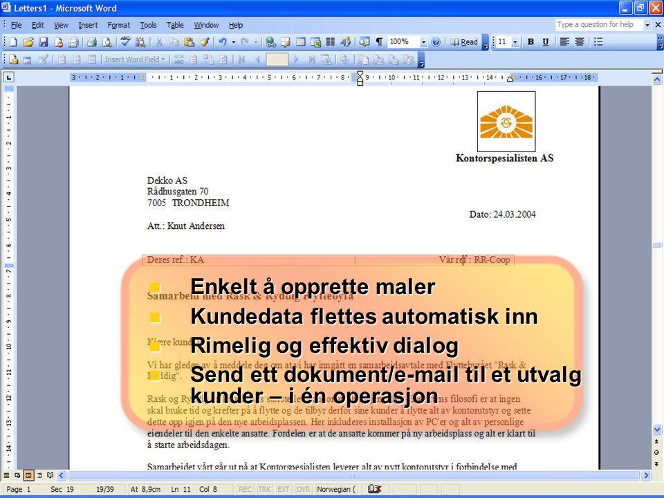  Enkelt å opprette maler  Kundedata flettes automatisk inn  Rimelig og effektiv dialog  Send ett dokument/e-mail til et utvalg kunder – i én operasjon