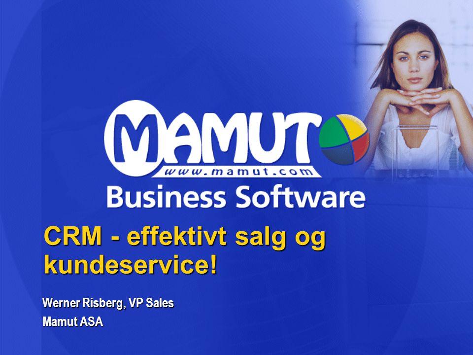 CRM - effektivt salg og kundeservice! Werner Risberg, VP Sales Mamut ASA