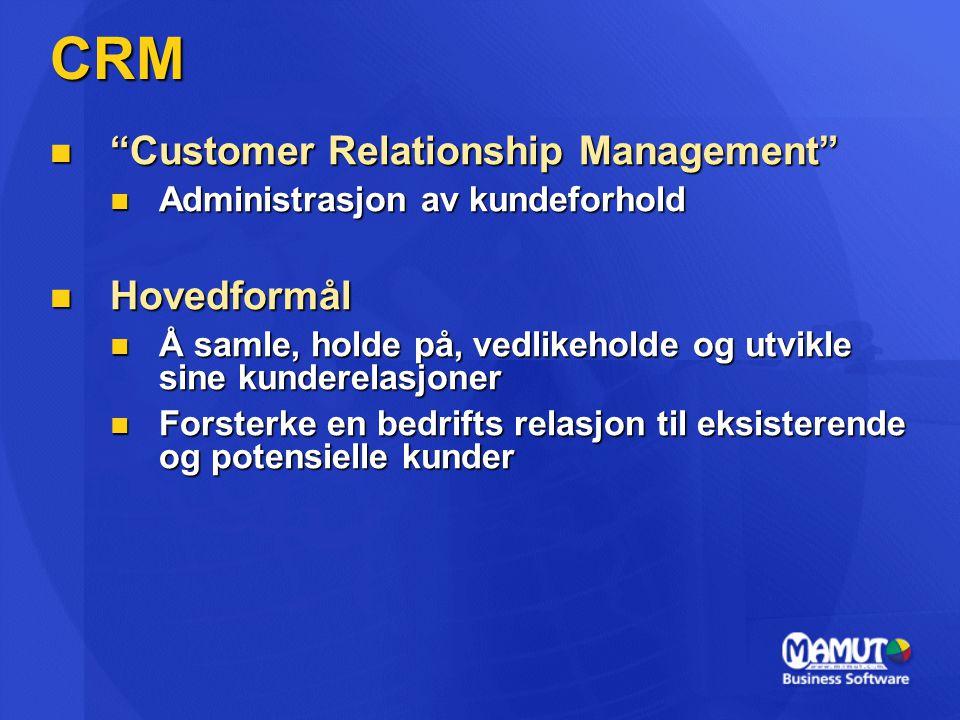 CRM  Customer Relationship Management  Administrasjon av kundeforhold  Hovedformål  Å samle, holde på, vedlikeholde og utvikle sine kunderelasjoner  Forsterke en bedrifts relasjon til eksisterende og potensielle kunder