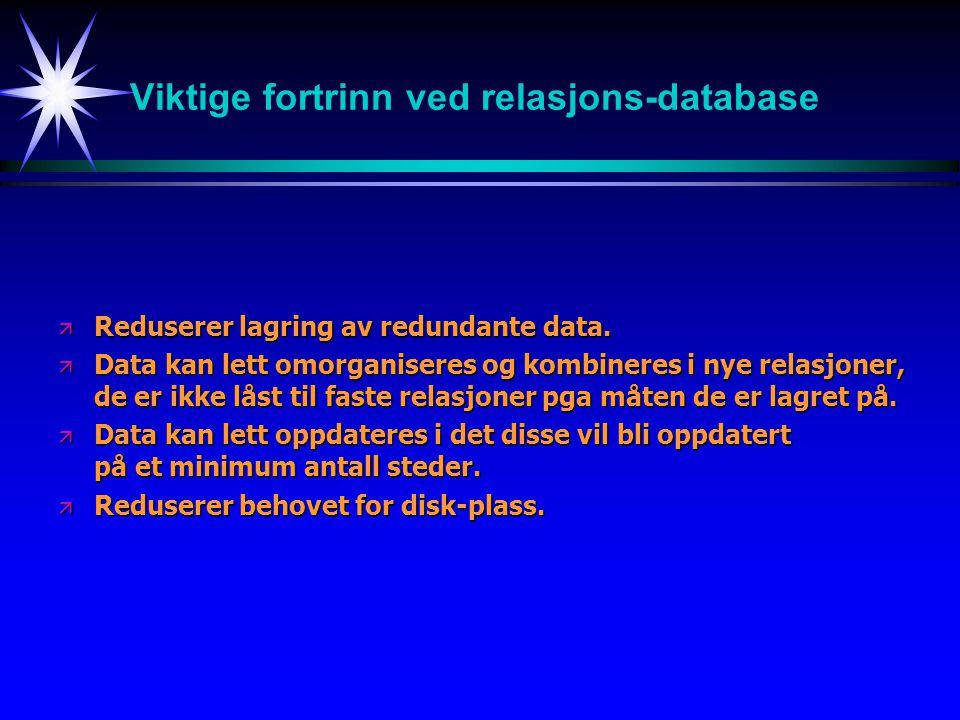 Viktige fortrinn ved relasjons-database ä Reduserer lagring av redundante data. ä Data kan lett omorganiseres og kombineres i nye relasjoner, de er ik