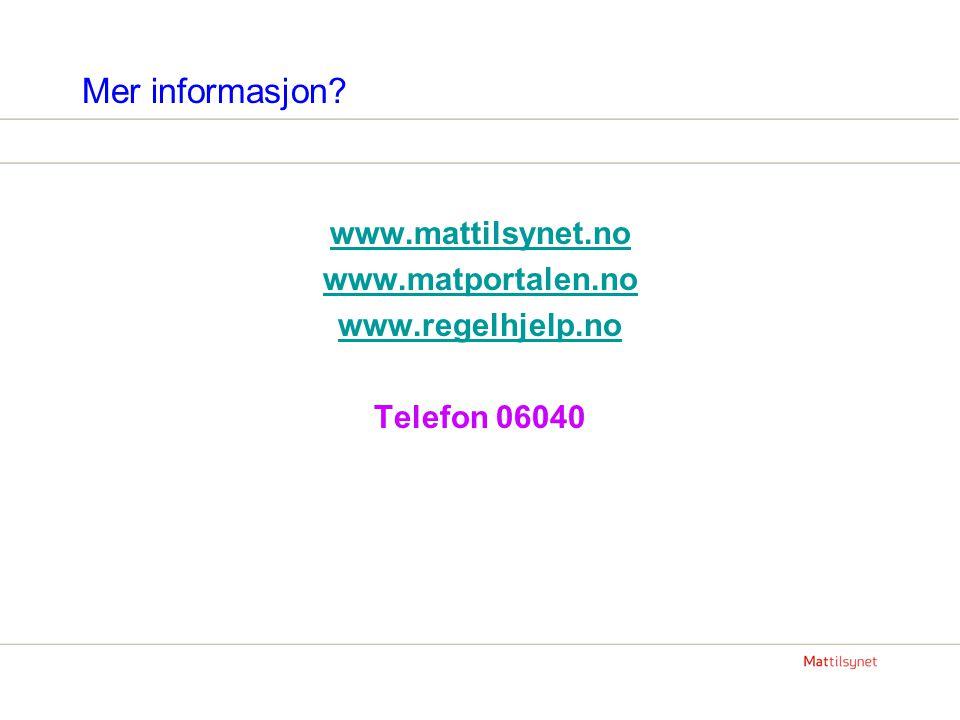 Mer informasjon? www.mattilsynet.no www.matportalen.no www.regelhjelp.no Telefon 06040