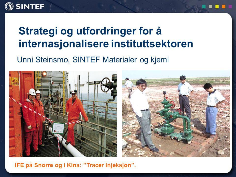 1 Strategi og utfordringer for å internasjonalisere instituttsektoren Unni Steinsmo, SINTEF Materialer og kjemi IFE på Snorre og i Kina: Tracer injeksjon .