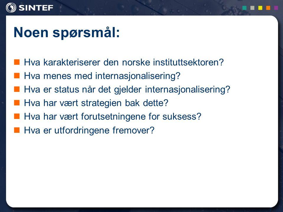 2 Noen spørsmål:  Hva karakteriserer den norske instituttsektoren?  Hva menes med internasjonalisering?  Hva er status når det gjelder internasjona