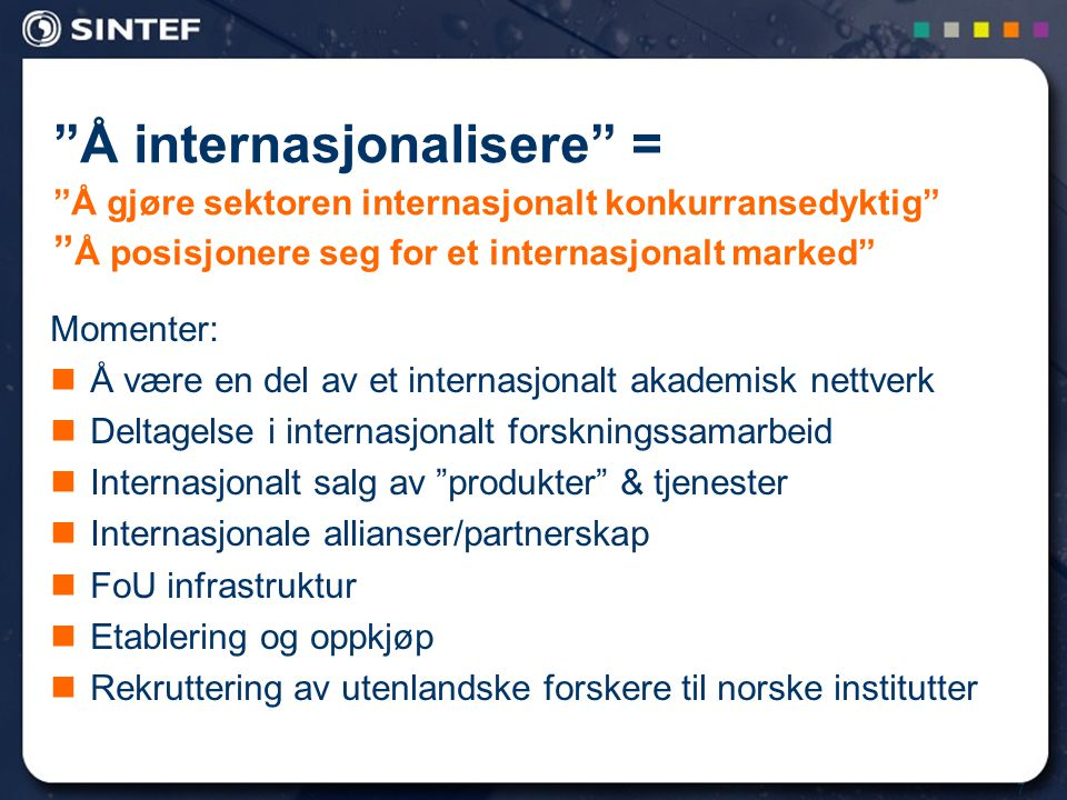 """7 """"Å internasjonalisere"""" = """"Å gjøre sektoren internasjonalt konkurransedyktig"""" """" Å posisjonere seg for et internasjonalt marked"""" Momenter:  Å være en"""