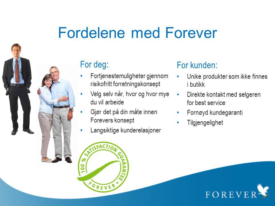 Fordelene med Forever For deg: • Fortjenestemuligheter gjennom risikofritt forretningskonsept • Velg selv når, hvor og hvor mye du vil arbeide • Gjør