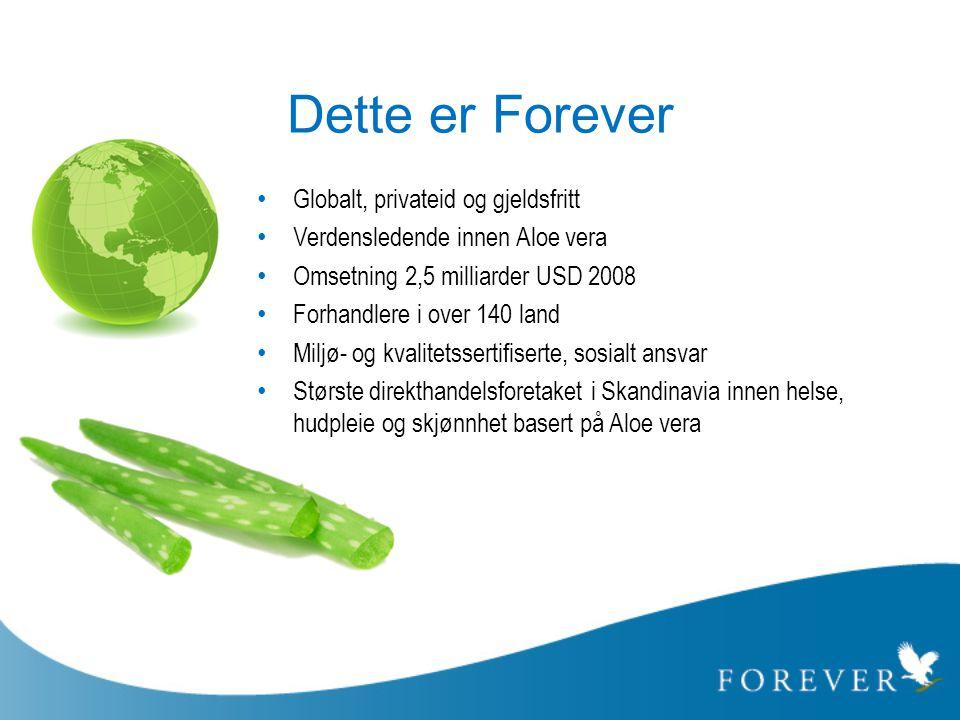 Dette er Forever • Globalt, privateid og gjeldsfritt • Verdensledende innen Aloe vera • Omsetning 2,5 milliarder USD 2008 • Forhandlere i over 140 lan