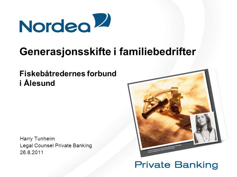 Generasjonsskifte i familiebedrifter Fiskebåtredernes forbund i Ålesund Harry Tunheim Legal Counsel Private Banking 26.8.2011