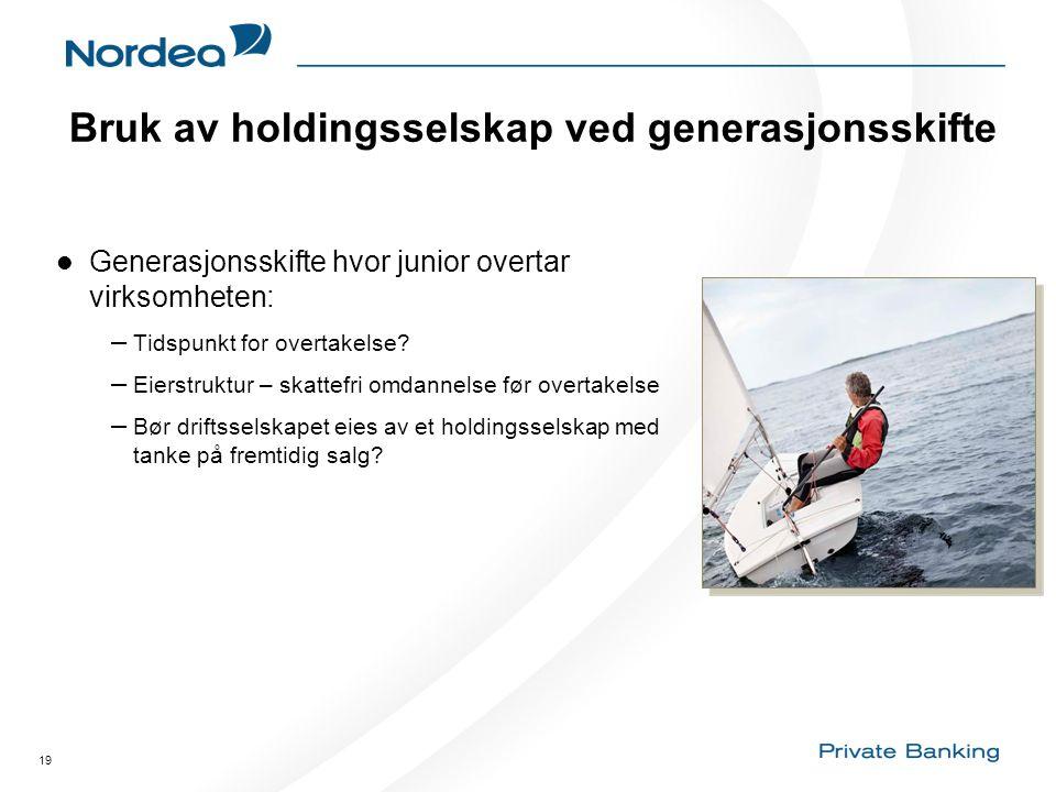 19 Bruk av holdingsselskap ved generasjonsskifte  Generasjonsskifte hvor junior overtar virksomheten: – Tidspunkt for overtakelse? – Eierstruktur – s