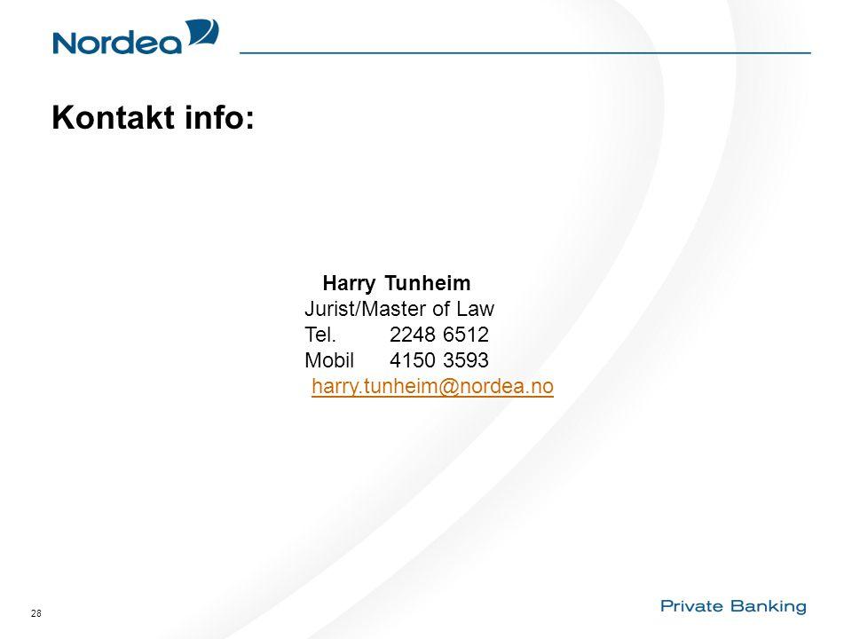 28 Kontakt info: Harry Tunheim Jurist/Master of Law Tel. 2248 6512 Mobil4150 3593 harry.tunheim@nordea.no