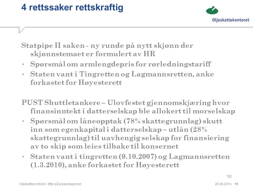 26.06.2014Oljeskattekontoret – tittel på presentasjonen10 4 rettssaker rettskraftig Statpipe II saken - ny runde på nytt skjønn der skjønnstemaet er f