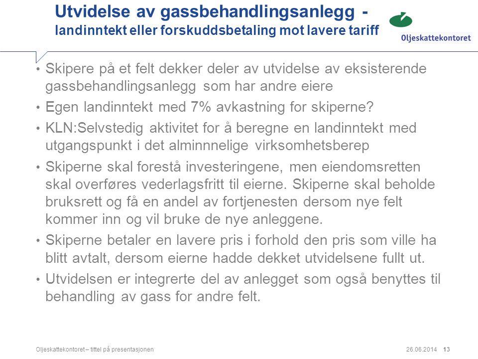 26.06.2014Oljeskattekontoret – tittel på presentasjonen13 Utvidelse av gassbehandlingsanlegg - landinntekt eller forskuddsbetaling mot lavere tariff •