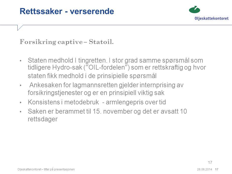 26.06.2014Oljeskattekontoret – tittel på presentasjonen17 Rettssaker - verserende Forsikring captive – Statoil. • Staten medhold I tingretten. I stor