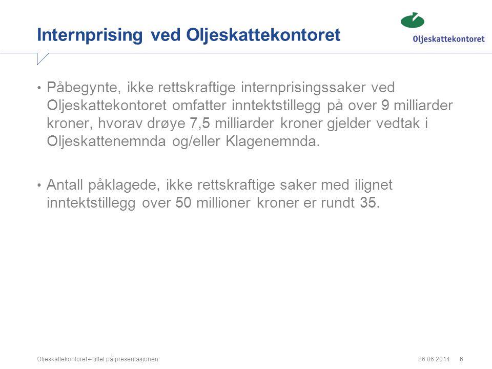 26.06.2014Oljeskattekontoret – tittel på presentasjonen6 Internprising ved Oljeskattekontoret • Påbegynte, ikke rettskraftige internprisingssaker ved