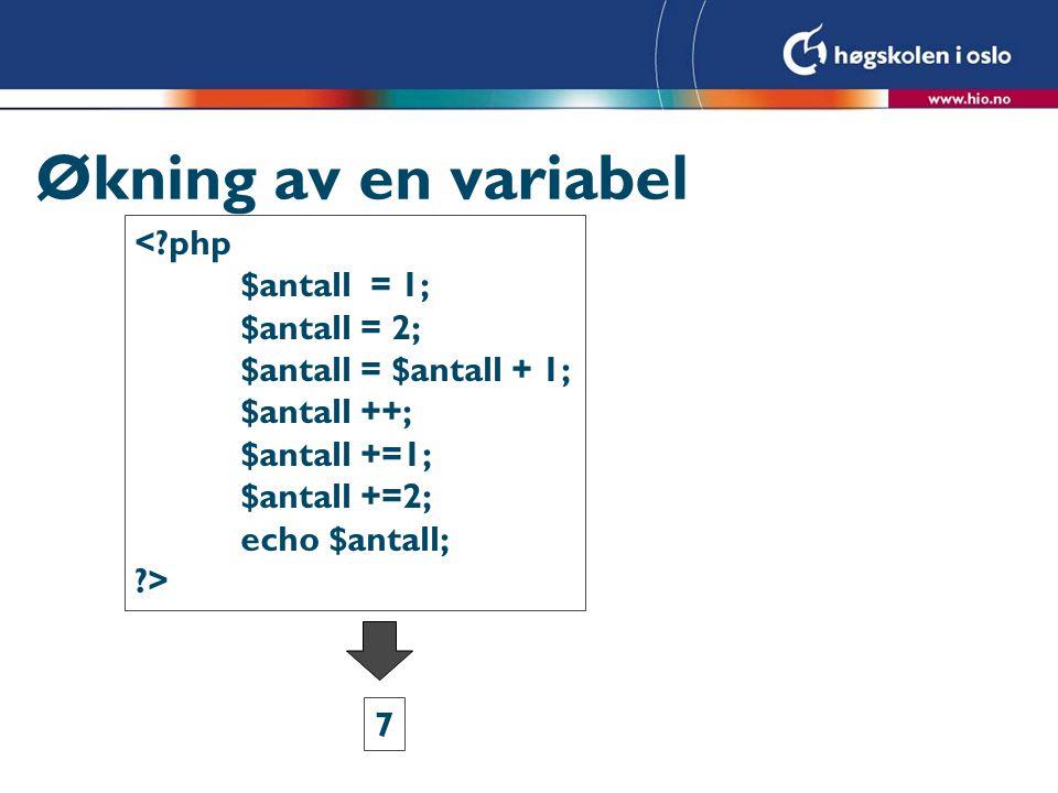 Økning av en variabel <?php $antall = 1; $antall = 2; $antall = $antall + 1; $antall ++; $antall +=1; $antall +=2; echo $antall; ?> 7