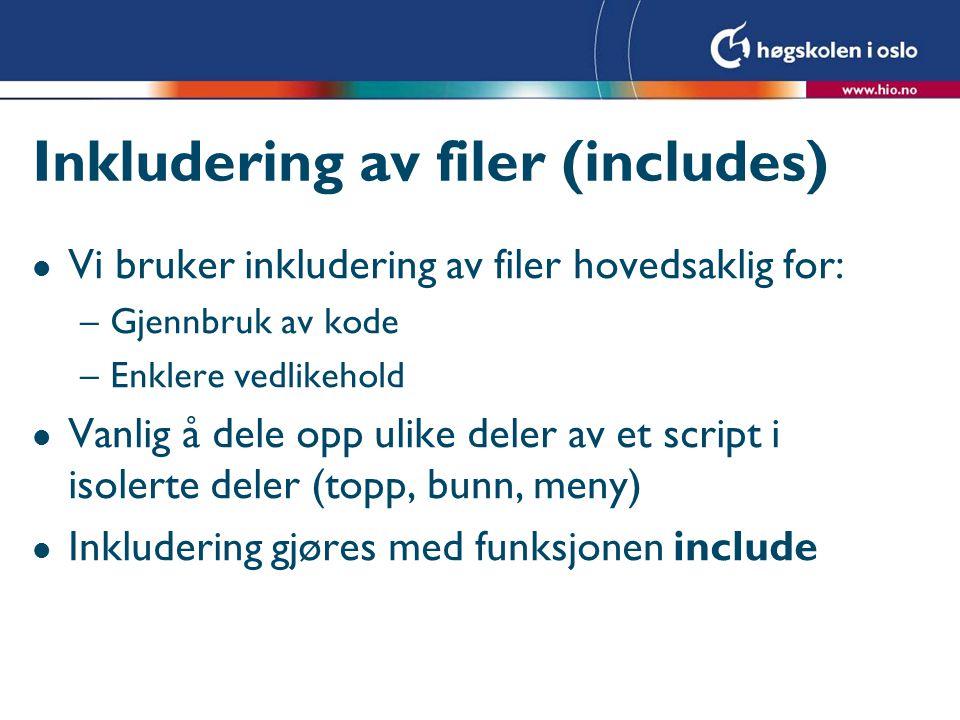 Inkludering av filer (includes) l Vi bruker inkludering av filer hovedsaklig for: –Gjennbruk av kode –Enklere vedlikehold l Vanlig å dele opp ulike deler av et script i isolerte deler (topp, bunn, meny) l Inkludering gjøres med funksjonen include