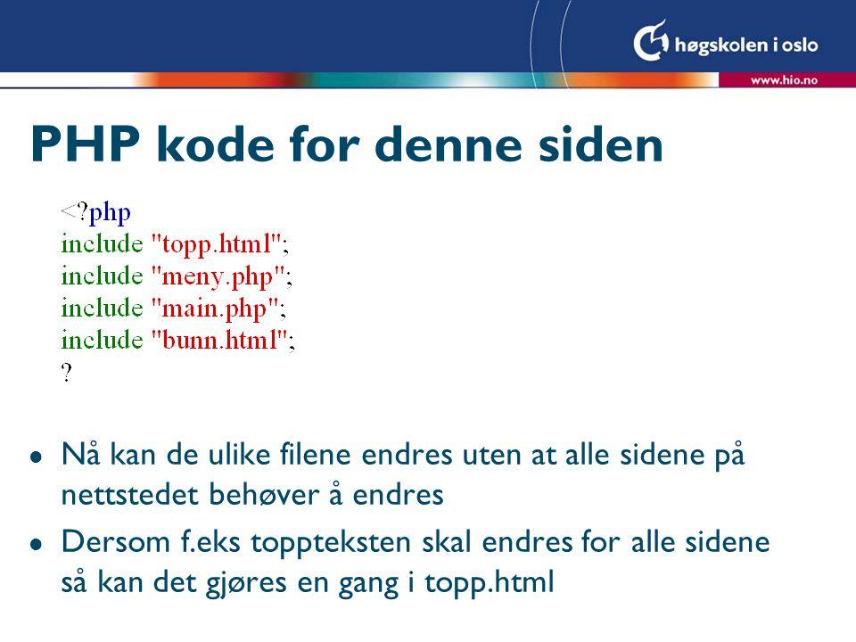 PHP kode for denne siden l Nå kan de ulike filene endres uten at alle sidene på nettstedet behøver å endres l Dersom f.eks toppteksten skal endres for alle sidene så kan det gjøres en gang i topp.html
