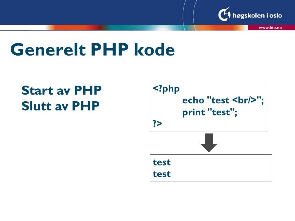 Generelt PHP kode <?php echo test ; print test ; ?> Start av PHP Slutt av PHP test