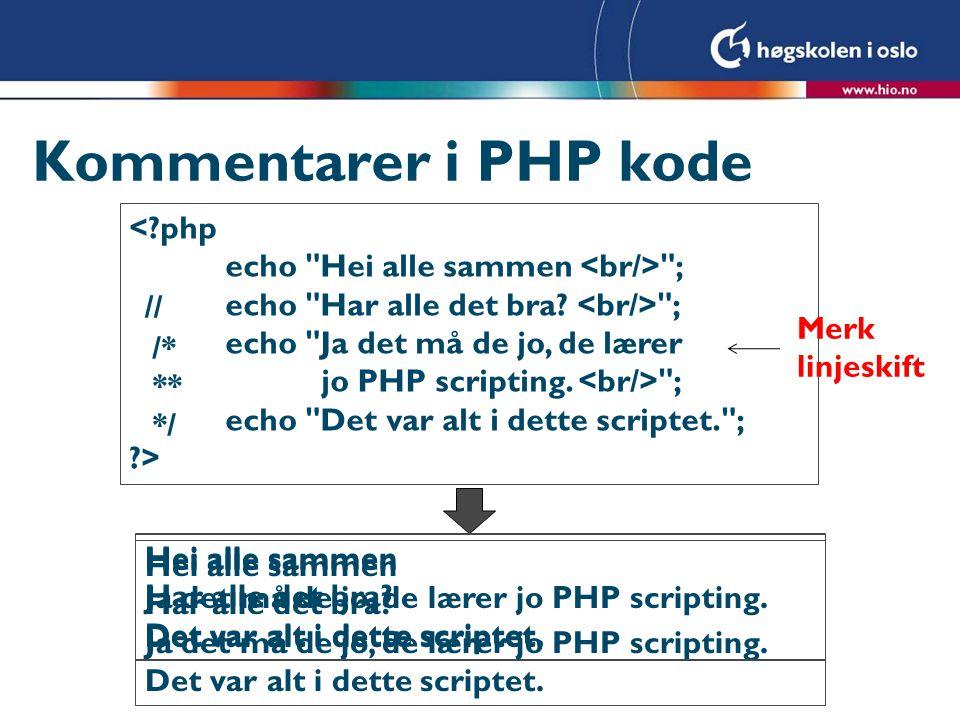 Kommentarer i PHP kode <?php echo Hei alle sammen ; echo Har alle det bra.