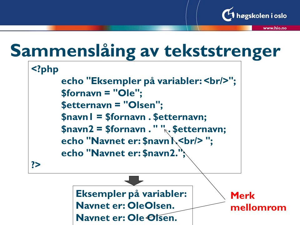 Sammenslåing av tekststrenger <?php echo Eksempler på variabler: ; $fornavn = Ole ; $etternavn = Olsen ; $navn1 = $fornavn.