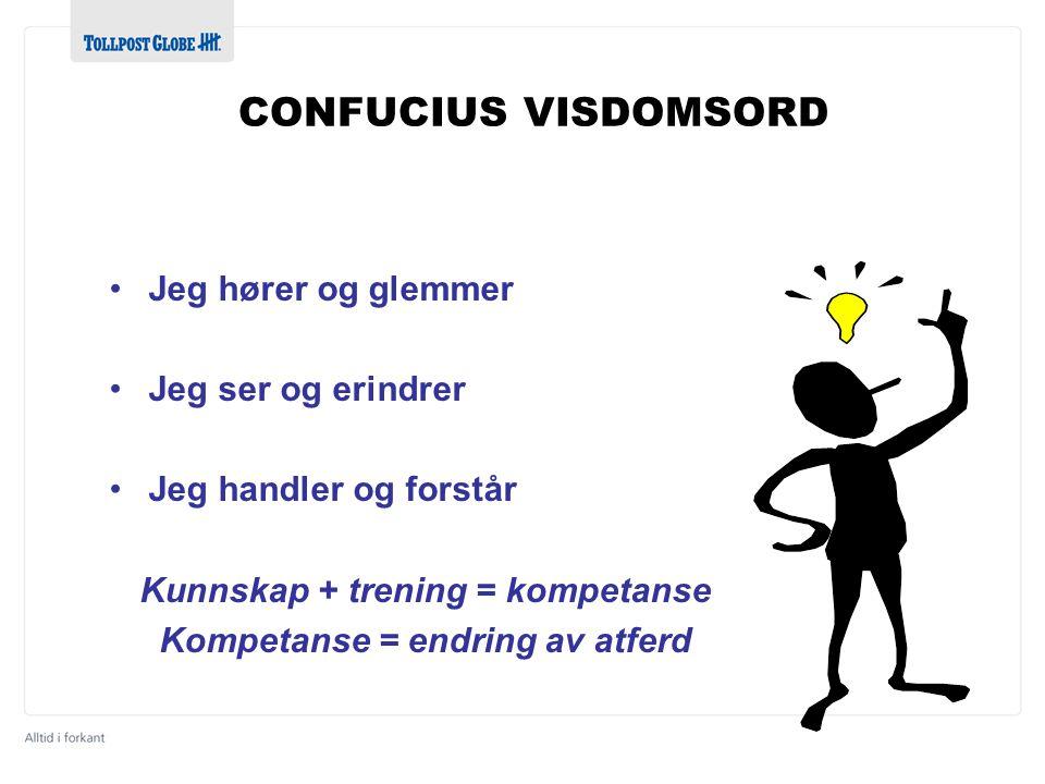 CONFUCIUS VISDOMSORD •Jeg hører og glemmer •Jeg ser og erindrer •Jeg handler og forstår Kunnskap + trening = kompetanse Kompetanse = endring av atferd
