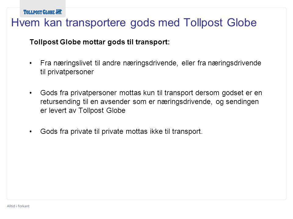 Hvem kan transportere gods med Tollpost Globe Tollpost Globe mottar gods til transport: •Fra næringslivet til andre næringsdrivende, eller fra nærings