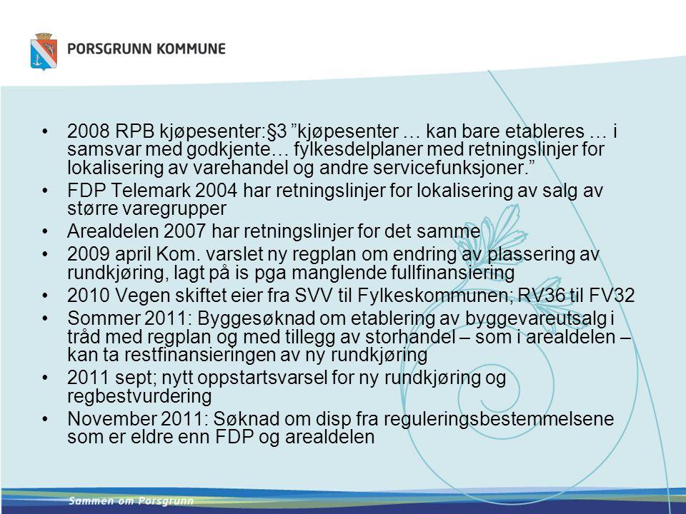•2008 RPB kjøpesenter:§3 kjøpesenter … kan bare etableres … i samsvar med godkjente… fylkesdelplaner med retningslinjer for lokalisering av varehandel og andre servicefunksjoner. •FDP Telemark 2004 har retningslinjer for lokalisering av salg av større varegrupper •Arealdelen 2007 har retningslinjer for det samme •2009 april Kom.