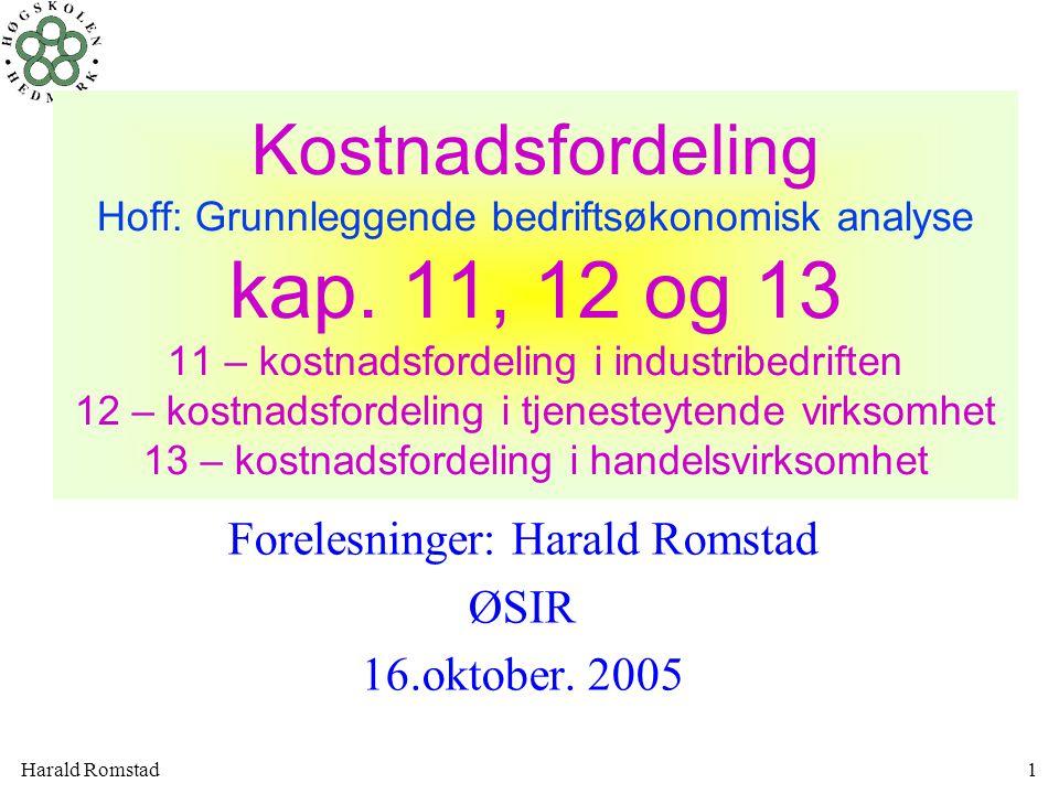 Harald Romstad1 Kostnadsfordeling Hoff: Grunnleggende bedriftsøkonomisk analyse kap. 11, 12 og 13 11 – kostnadsfordeling i industribedriften 12 – kost