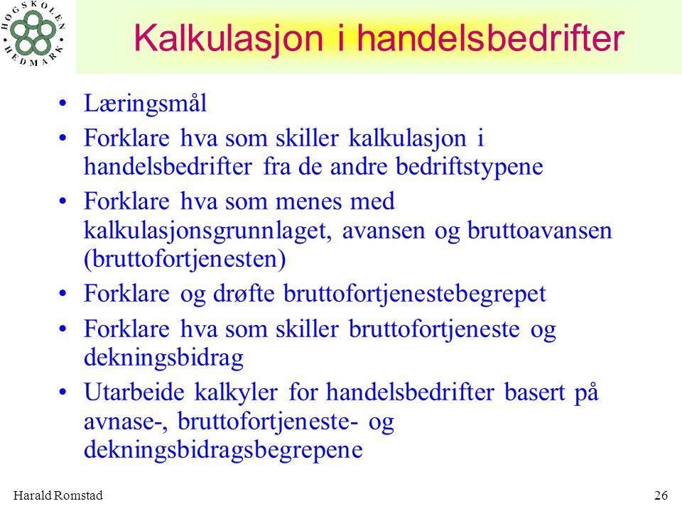 Harald Romstad26 Kalkulasjon i handelsbedrifter •Læringsmål •Forklare hva som skiller kalkulasjon i handelsbedrifter fra de andre bedriftstypene •Fork