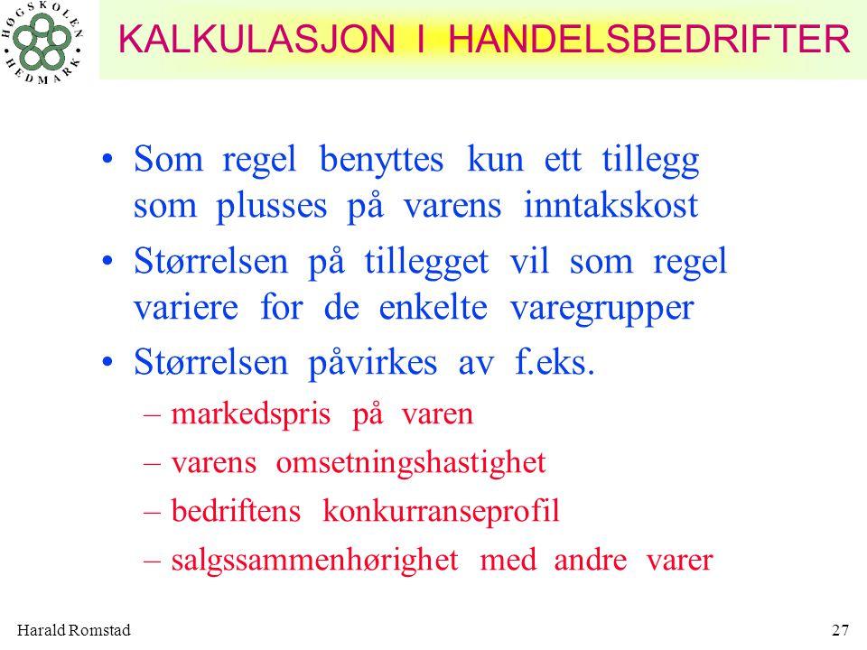 Harald Romstad27 KALKULASJON I HANDELSBEDRIFTER •Som regel benyttes kun ett tillegg som plusses på varens inntakskost •Størrelsen på tillegget vil som