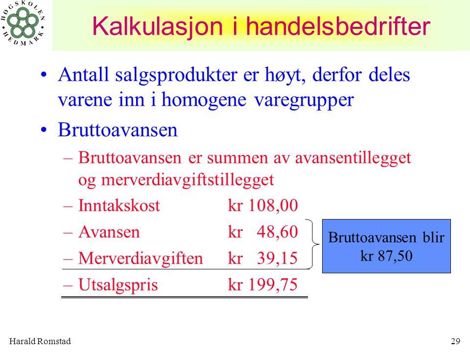 Harald Romstad29 Kalkulasjon i handelsbedrifter •Antall salgsprodukter er høyt, derfor deles varene inn i homogene varegrupper •Bruttoavansen –Bruttoa